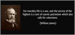 For morality life is a war, and the service of the 