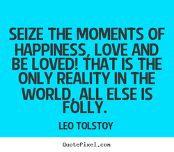 SEIZE THE MOMENTS OF 