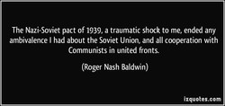 The Nazi-Soviet pact of 1939, a traumatic shock to me, ended any 