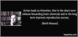 Action leads to Attention. that in the short-term 