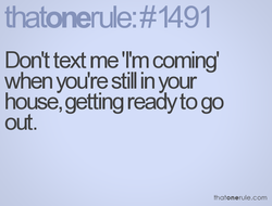 Don't text me 'I'm coming' 
