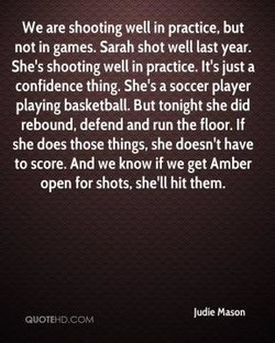 We are shooting well in practice, but 