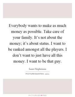 Everybody wants to make as much 