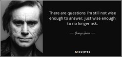 There are questions I'm still not wise 
