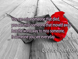 You can misssomeone that died, 