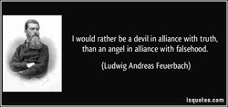 I would rather be a devil in alliance with truth, 