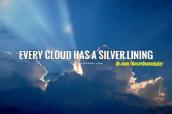 EVERY CLOUD HASA SILVERLINING 