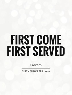 FIRST COME 