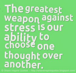 The greatest weapon against stress our c oo eone thou O Share Inspire Quotes ht over - http://shareinspirequotes.blogspot.com/
