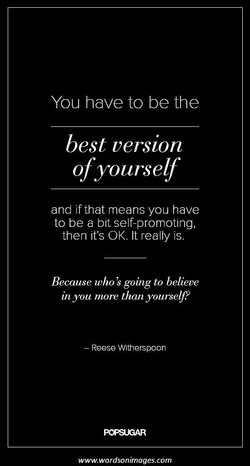 You have to be the 