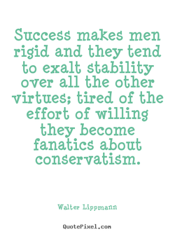 Success makes men 