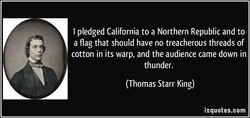 I pledged California to a Northern Republic and to 