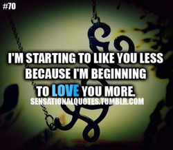 STARTING TO LIKE YOU LESS 
