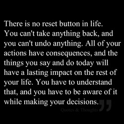 There is no reset button in life. 