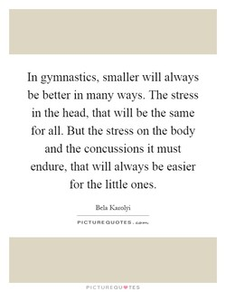 In gymnastics, smaller will always 