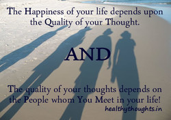 The Happiness of your life depends upon the Quali y of our Thought. •ty of y ughts eople who Y u Meet i hea ep ds on Y(Å1r life! ugh ts.in