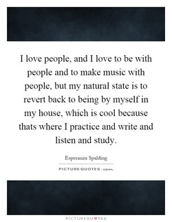 I love people, and I love to be with 