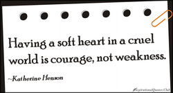Having a soft heart in a cruel 
