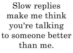 Slow replies 