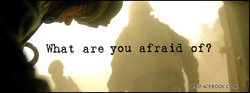 What are you afraid f? 