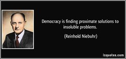 Democracy is finding proximate solutions to 