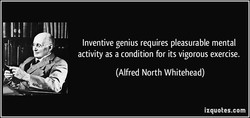 Inventive genius requires pleasurable mental 