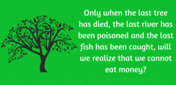 Only when the last tree 