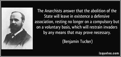 The Anarchists answer that the abolition of the 