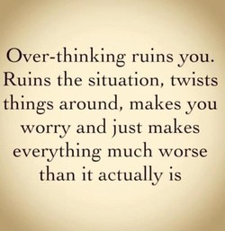 Over-thinking ruins you. 