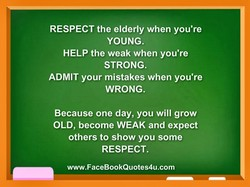 RESPECT the elderly when you're 