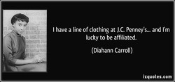 I have a line of clothing at J.C. Penney's... and I'm 