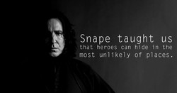 Snape taught us 