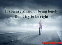If you are afraid of being lonely 