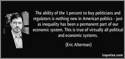 The ability of the 1 percent to buy politicians and 