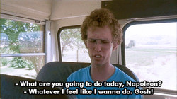 - What are you going to do today, Napoleon? 