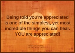 Being told you're appreciated 