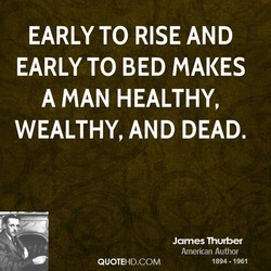 EARLY TO RISE AND 