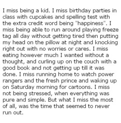 I miss being a kid. I miss birthday parties in class with cupcakes and spelling test with the extra credit word being