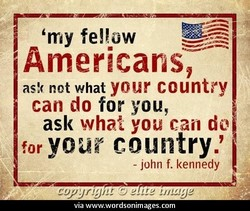 'my Americans, not what your country can do for you, ask what you can dc for your country. - john f. kennedy coyyrggnc '3 via www.wordsonimages.com