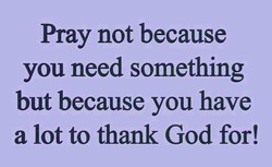 Pray not because 