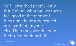 Self - absorbed people ,only 