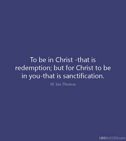 To be in Christ -that is 