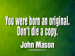You were born an originall 