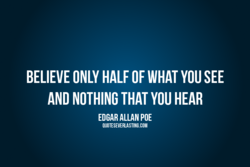 BELIEVE ONLY HALF OF WHAT YOU SEE 