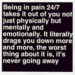 Being in pain 24/7 