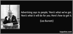 Advertising says to people, 'Here's what we've got. 