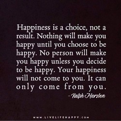 Happiness is a choice, not a 
