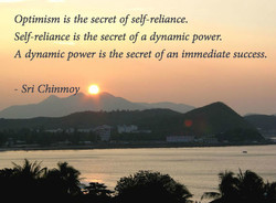 Optimism is the secret of self-reliance. 