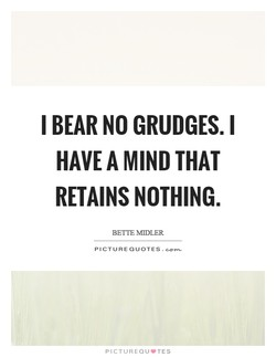 I BEAR NO GRUDGES. I 