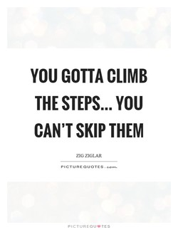 YOU GOTTA CLIMB 